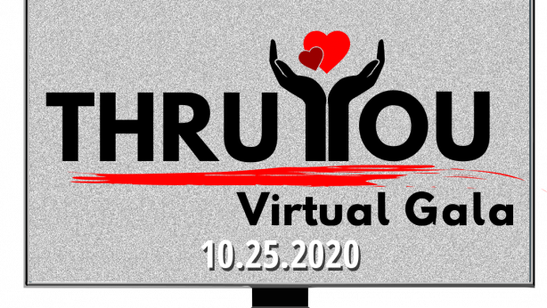 "a flatscreen television with the words ""THRU YOU Virtual Gala 10.25.2020"" displayed on it"