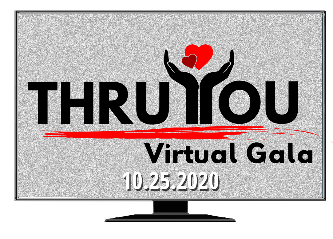 """a flatscreen television with the words """"THRU YOU Virtual Gala 10.25.2020"""" displayed on it"""